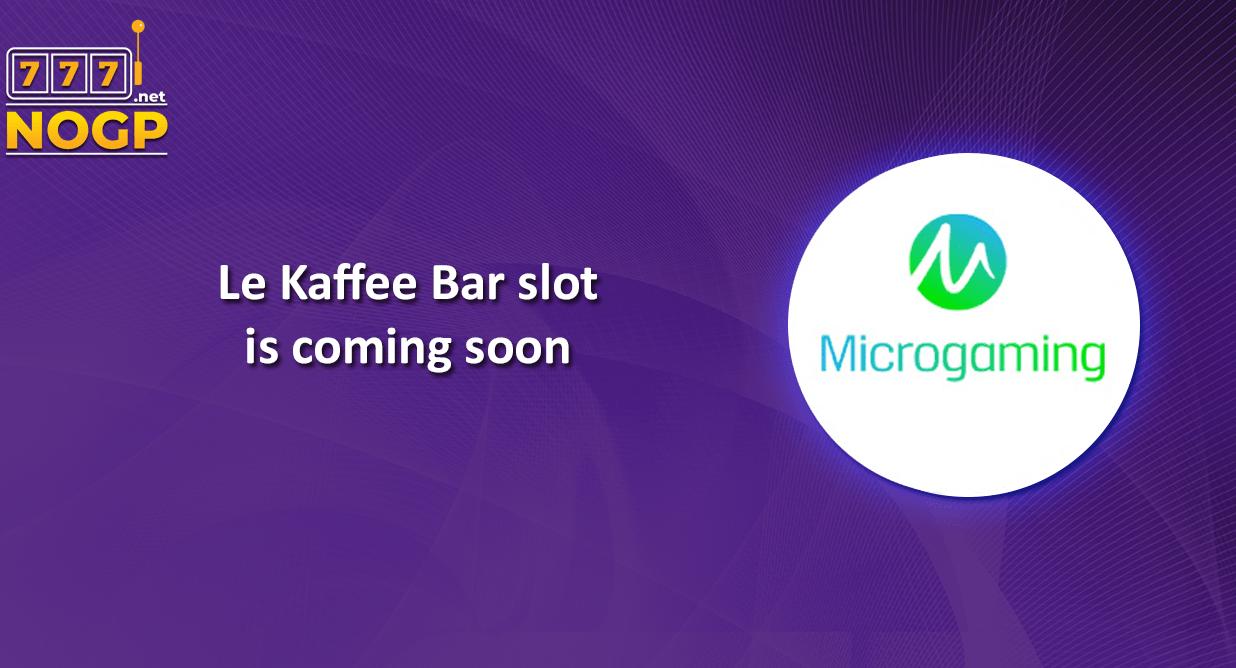 Le Kaffee Bar slot from Microgaming Coming soon